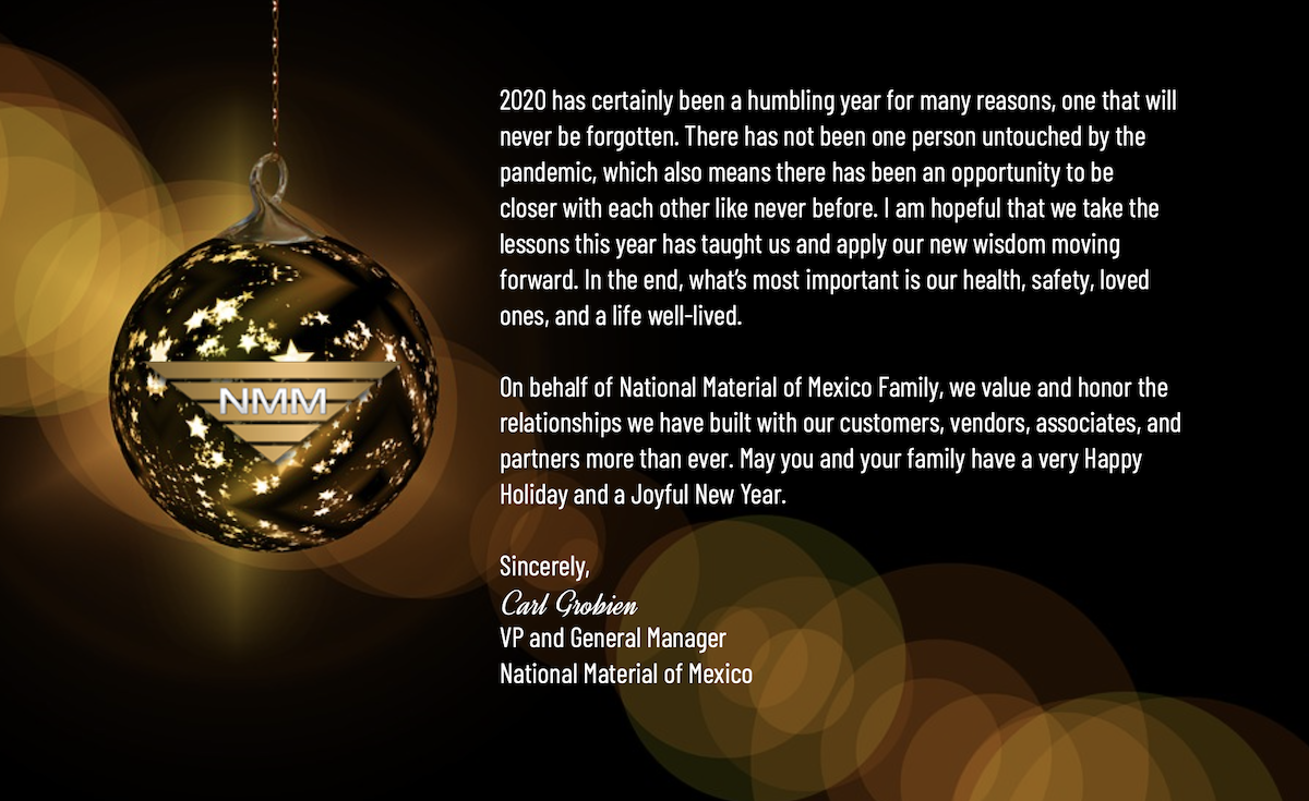 A warm sparkling gold and black backdrop with a starry gold ball Christmas tree ornament with NMM logo and VP and General Manager National Material of Mexico Carl Grobien's holiday greeting letter, which is the same as the body of this article.